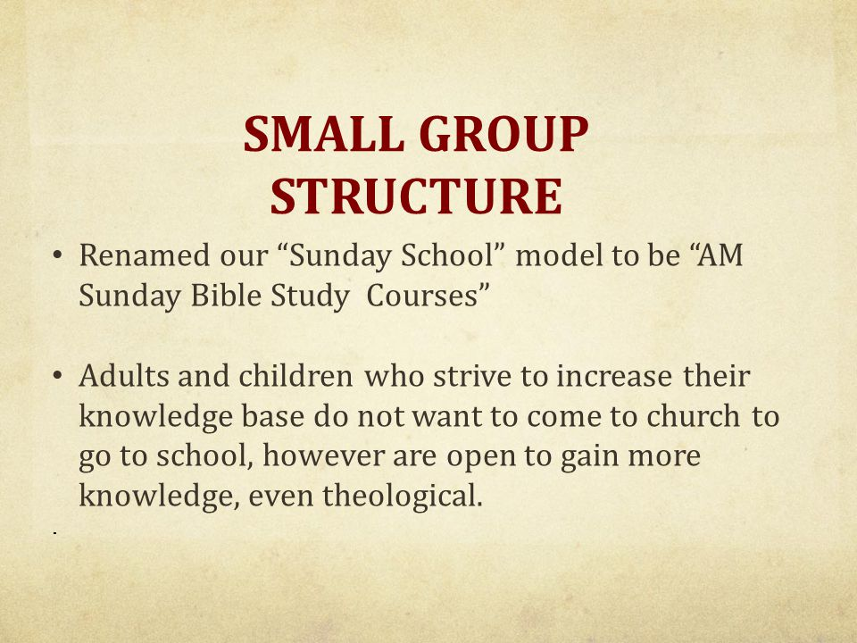 Renamed our Sunday School model to be AM Sunday Bible Study Courses Adults and children who strive to increase their knowledge base do not want to come to church to go to school, however are open to gain more knowledge, even theological..