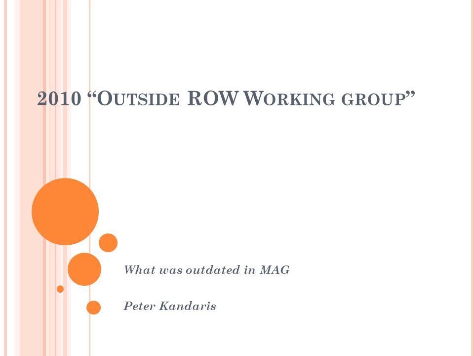 2010 O UTSIDE ROW W ORKING GROUP What was outdated in MAG Peter Kandaris