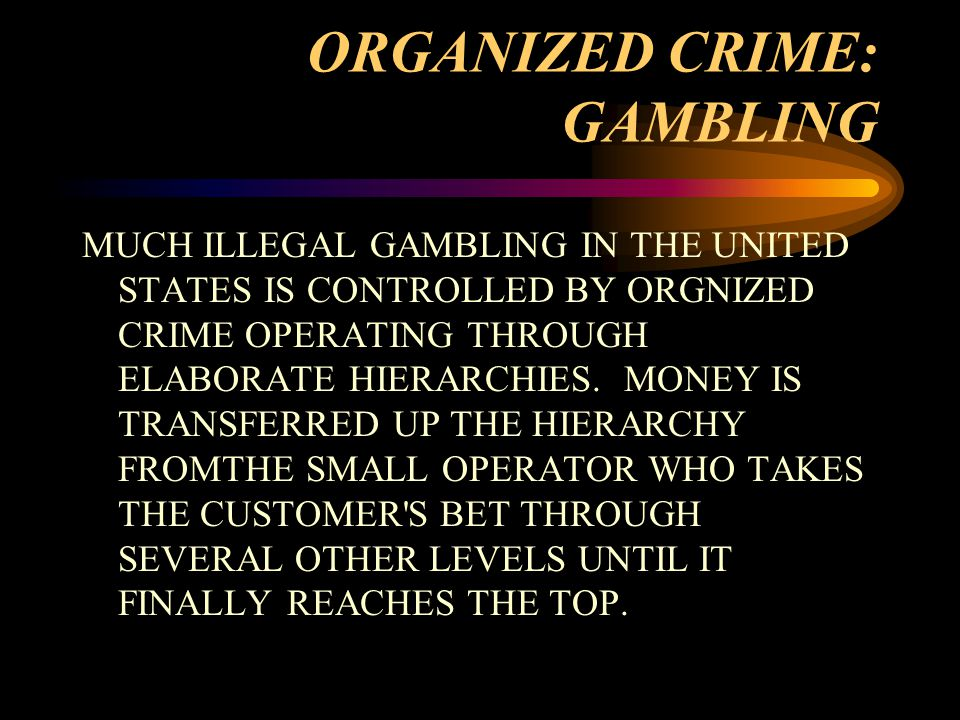 ORGANIZED CRIME: GAMBLING MUCH ILLEGAL GAMBLING IN THE UNITED STATES IS CONTROLLED BY ORGNIZED CRIME OPERATING THROUGH ELABORATE HIERARCHIES.