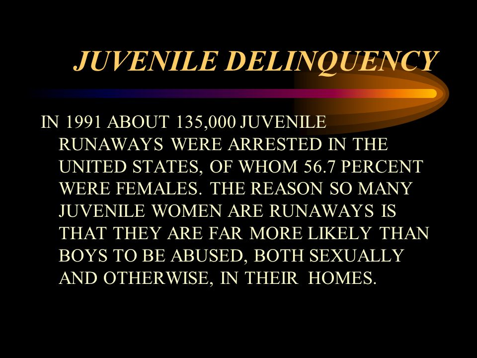 JUVENILE DELINQUENCY IN 1991 ABOUT 135,000 JUVENILE RUNAWAYS WERE ARRESTED IN THE UNITED STATES, OF WHOM 56.7 PERCENT WERE FEMALES.