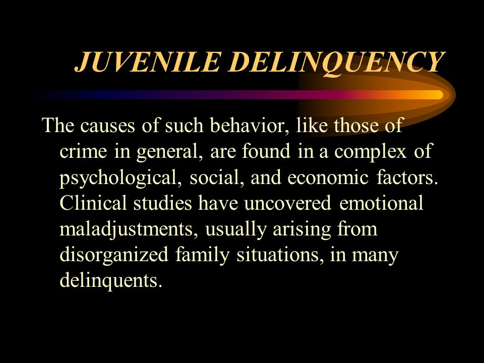 JUVENILE DELINQUENCY The causes of such behavior, like those of crime in general, are found in a complex of psychological, social, and economic factors.