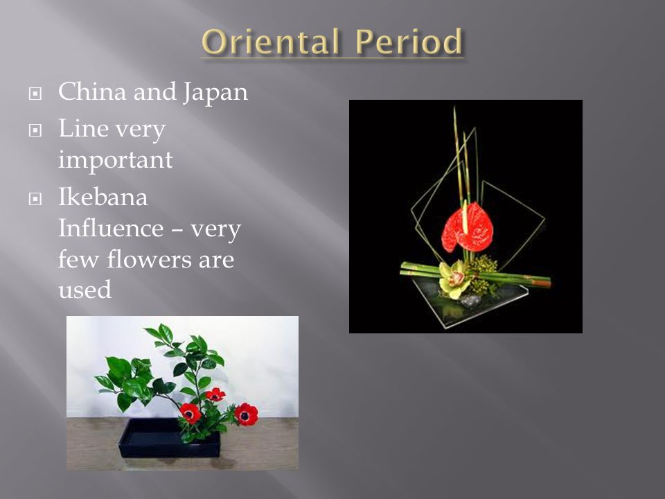  China and Japan  Line very important  Ikebana Influence – very few flowers are used