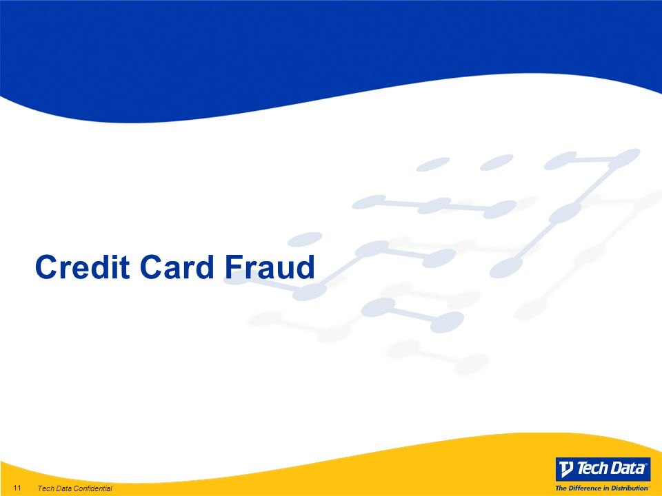 Tech Data Confidential 11 Credit Card Fraud