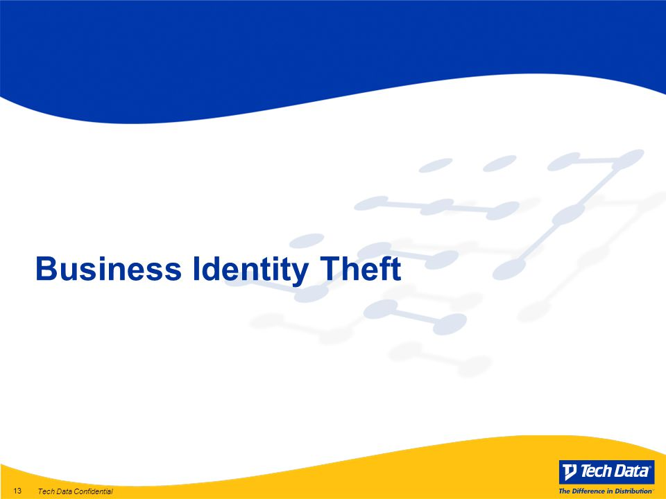 Tech Data Confidential 13 Business Identity Theft