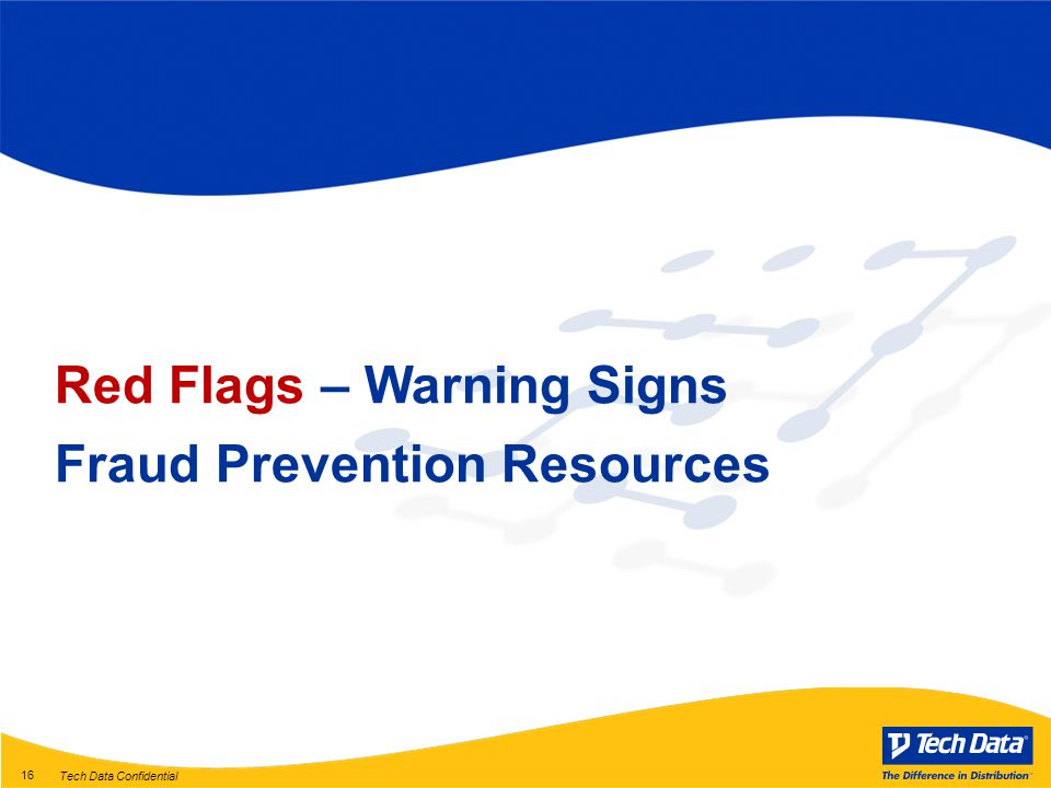 Tech Data Confidential 16 Red Flags – Warning Signs Fraud Prevention Resources