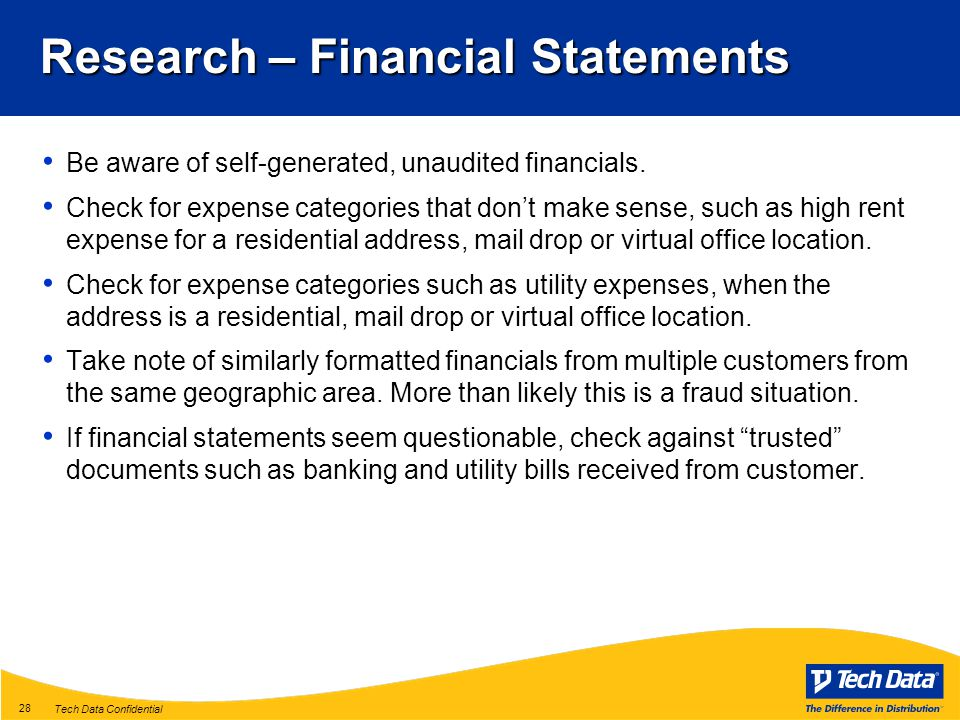Tech Data Confidential 28 Research – Financial Statements Be aware of self-generated, unaudited financials.