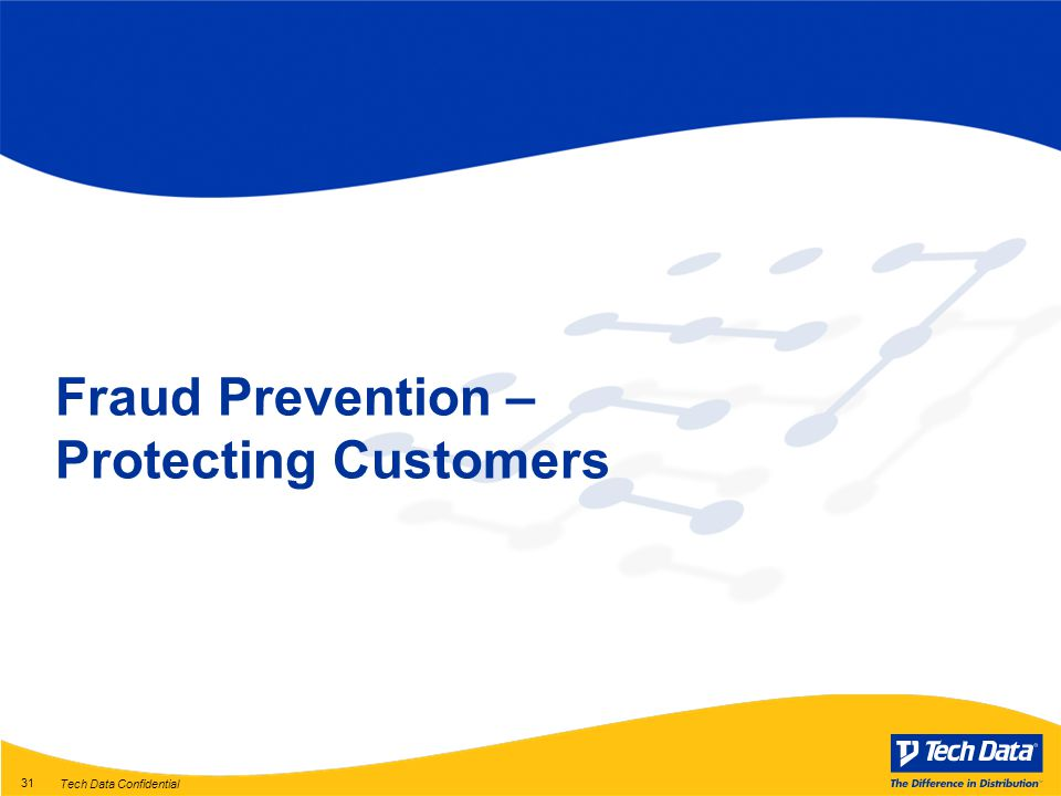 Tech Data Confidential 31 Fraud Prevention – Protecting Customers
