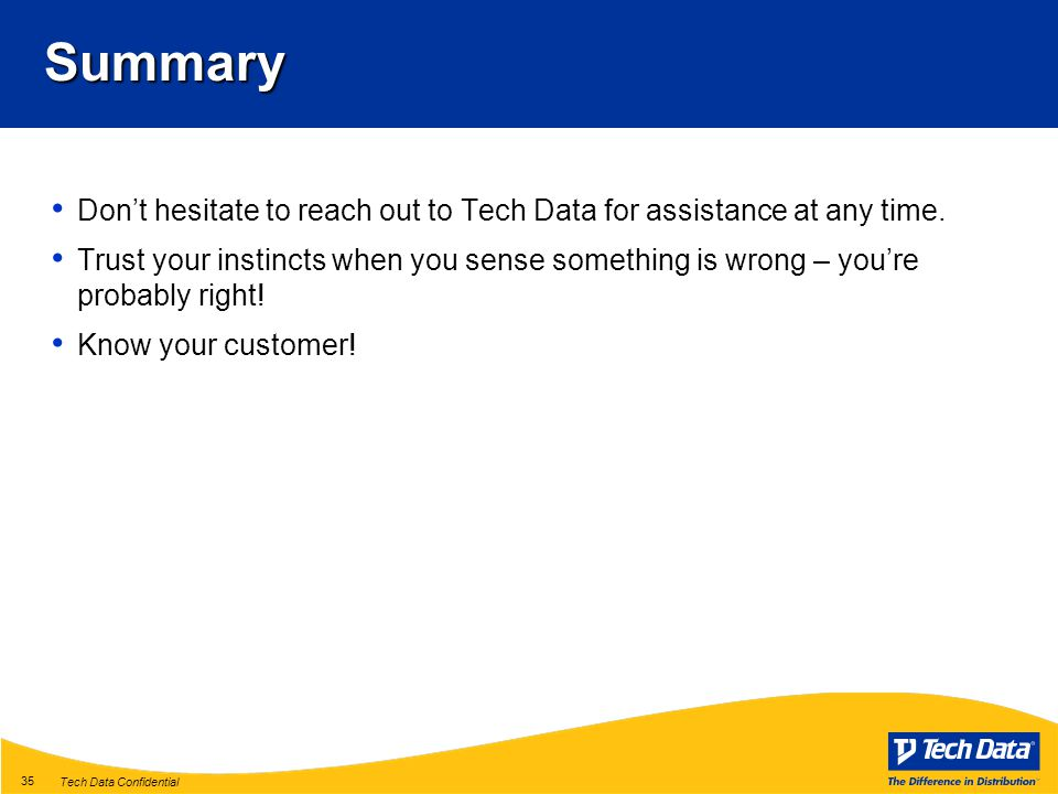 Tech Data Confidential 35Summary Don't hesitate to reach out to Tech Data for assistance at any time.