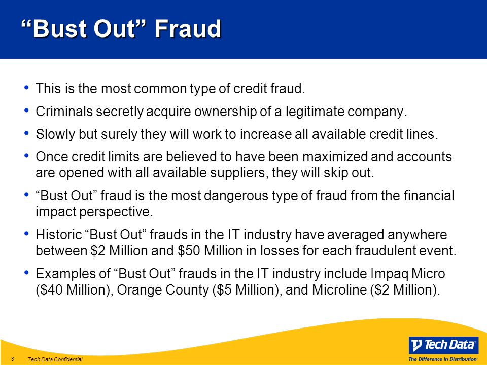 Tech Data Confidential 8 Bust Out Fraud This is the most common type of credit fraud.