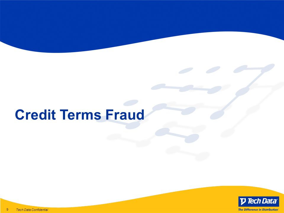 Tech Data Confidential 9 Credit Terms Fraud