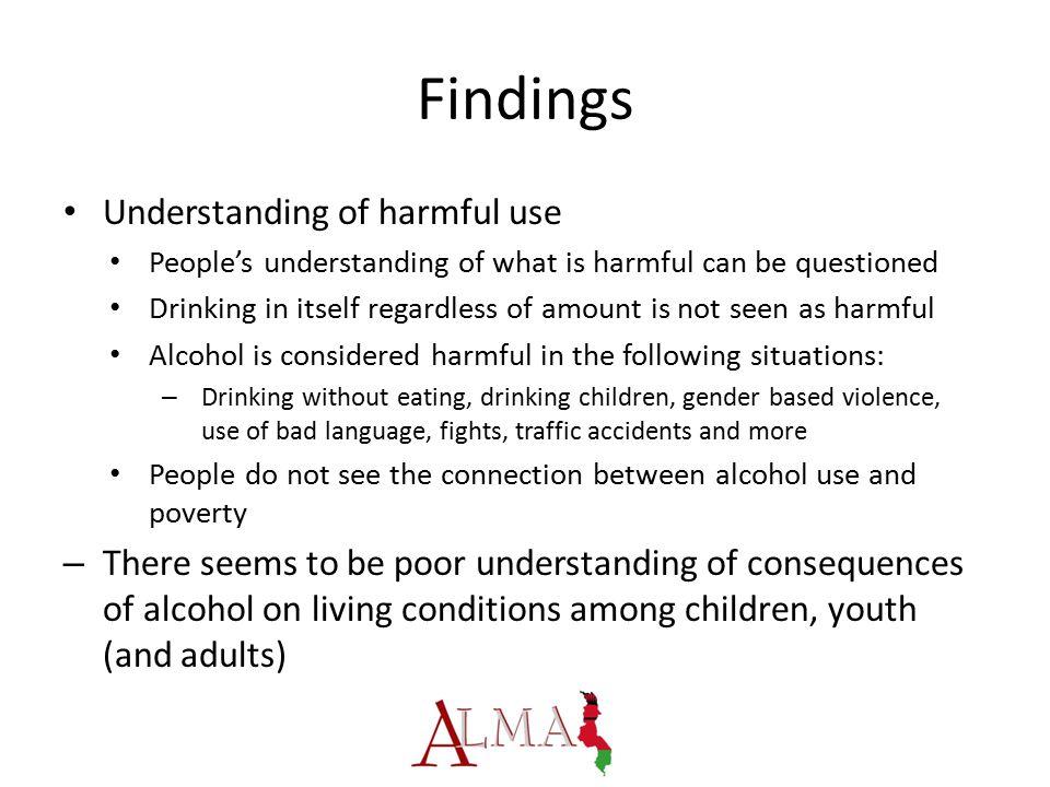 Findings Understanding of harmful use People's understanding of what is harmful can be questioned Drinking in itself regardless of amount is not seen