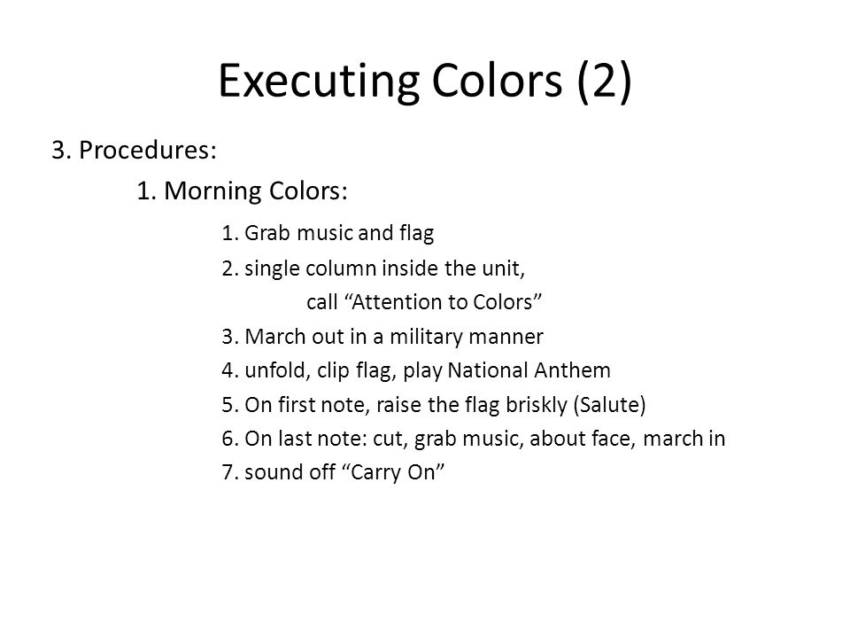 Executing Colors (2) 3. Procedures: 1. Morning Colors: 1.