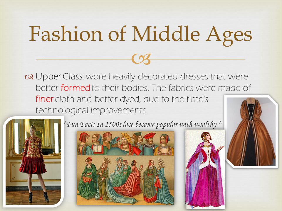   Upper Class: wore heavily decorated dresses that were better formed to their bodies.