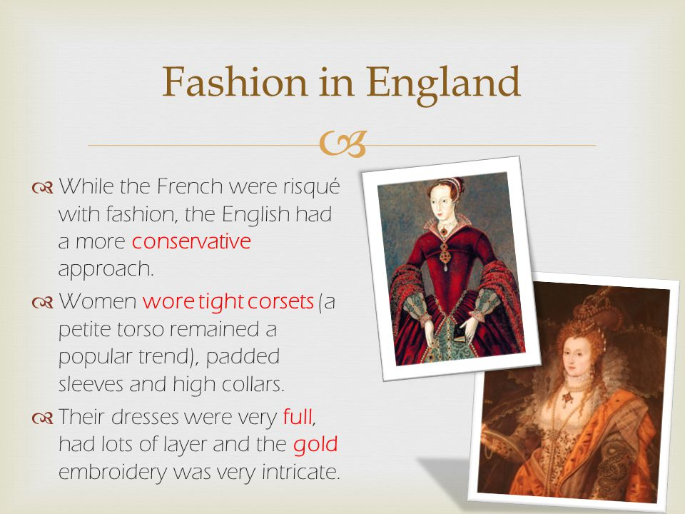   While the French were risqué with fashion, the English had a more conservative approach.