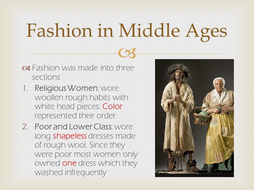   Fashion was made into three sections 1.Religious Women: wore woollen rough habits with white head pieces.