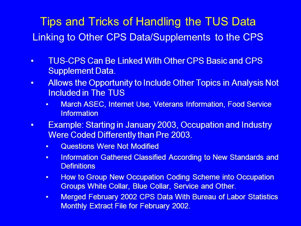 Tips and Tricks of Handling the TUS Data Linking to Other CPS Data/Supplements to the CPS TUS-CPS Can Be Linked With Other CPS Basic and CPS Supplement Data.