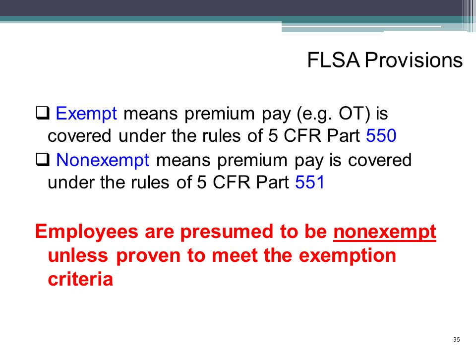 FLSA Provisions  Exempt means premium pay (e.g.