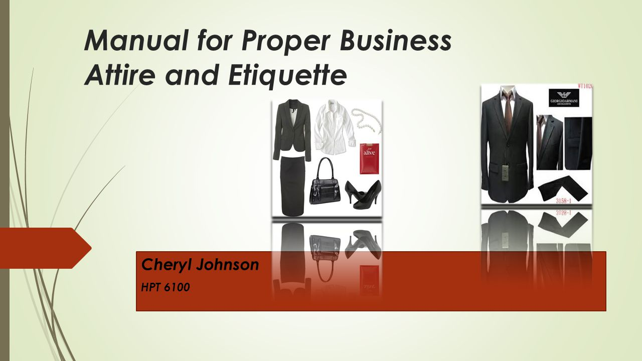 Manual for Proper Business Attire and Etiquette Cheryl Johnson HPT 6100