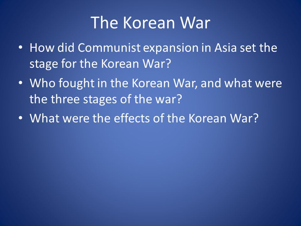 The Korean War How did Communist expansion in Asia set the stage for the Korean War.