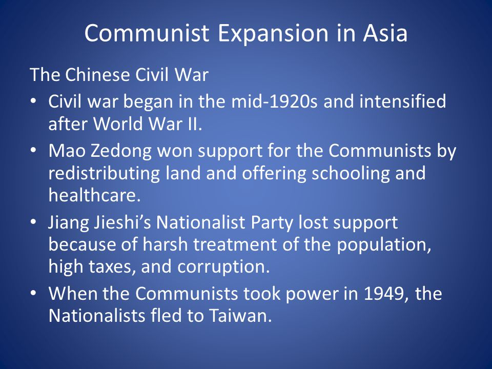 Communist Expansion in Asia The Chinese Civil War Civil war began in the mid-1920s and intensified after World War II.