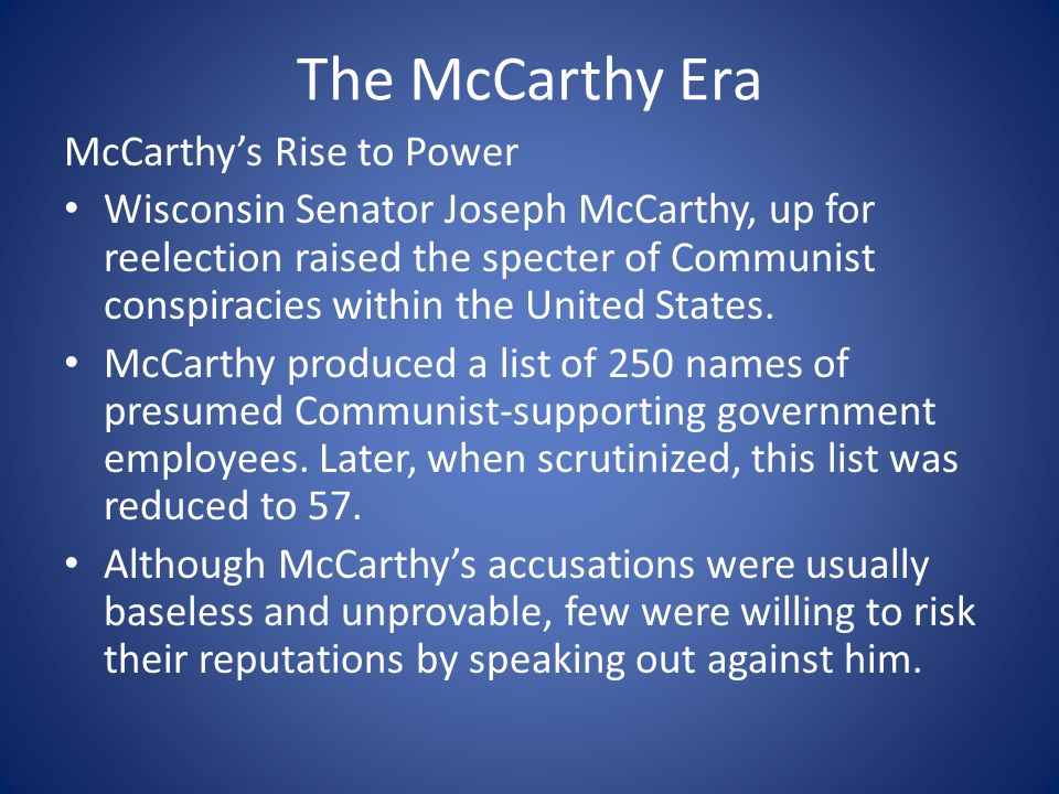The McCarthy Era McCarthy's Rise to Power Wisconsin Senator Joseph McCarthy, up for reelection raised the specter of Communist conspiracies within the United States.