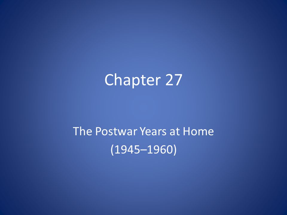 Chapter 27 The Postwar Years at Home (1945–1960)