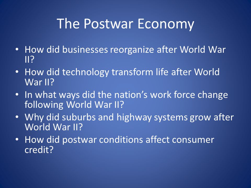 The Postwar Economy How did businesses reorganize after World War II.
