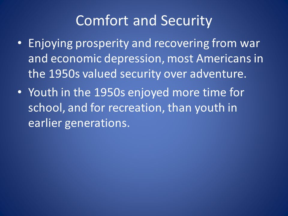 Comfort and Security Enjoying prosperity and recovering from war and economic depression, most Americans in the 1950s valued security over adventure.