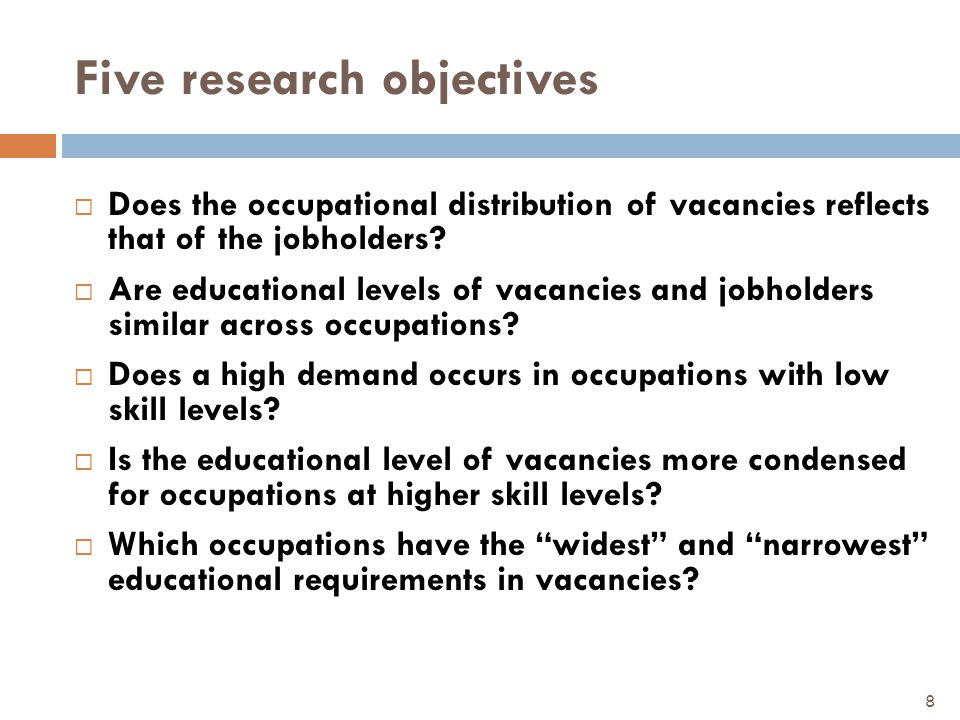 Five research objectives  Does the occupational distribution of vacancies reflects that of the jobholders?  Are educational levels of vacancies and