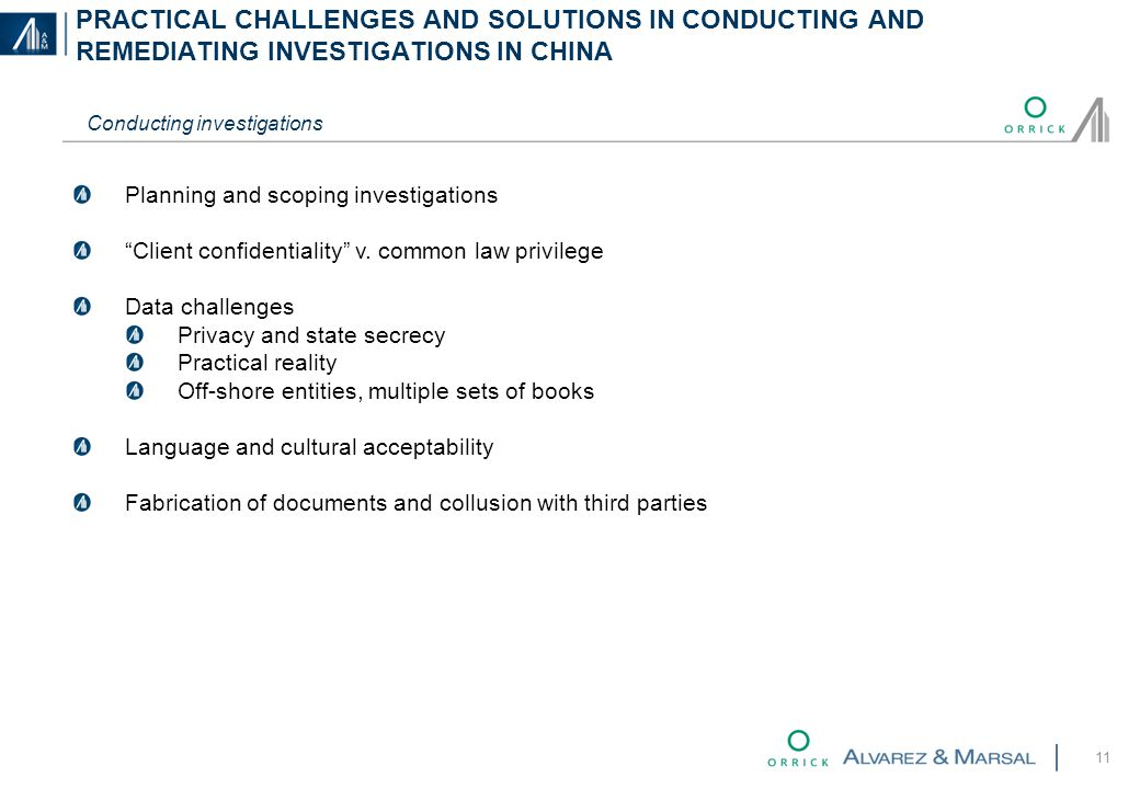 PRACTICAL CHALLENGES AND SOLUTIONS IN CONDUCTING AND REMEDIATING INVESTIGATIONS IN CHINA 11 Conducting investigations Planning and scoping investigations Client confidentiality v.