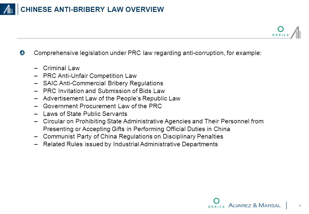 CHINESE ANTI-BRIBERY LAW OVERVIEW 4 Comprehensive legislation under PRC law regarding anti-corruption, for example: –Criminal Law –PRC Anti-Unfair Competition Law –SAIC Anti-Commercial Bribery Regulations –PRC Invitation and Submission of Bids Law –Advertisement Law of the People's Republic Law –Government Procurement Law of the PRC –Laws of State Public Servants –Circular on Prohibiting State Administrative Agencies and Their Personnel from Presenting or Accepting Gifts in Performing Official Duties in China –Communist Party of China Regulations on Disciplinary Penalties –Related Rules issued by Industrial Administrative Departments