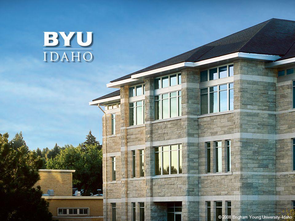 © 2014 Brigham Young University–Idaho 1 © 2008 Brigham Young University–Idaho