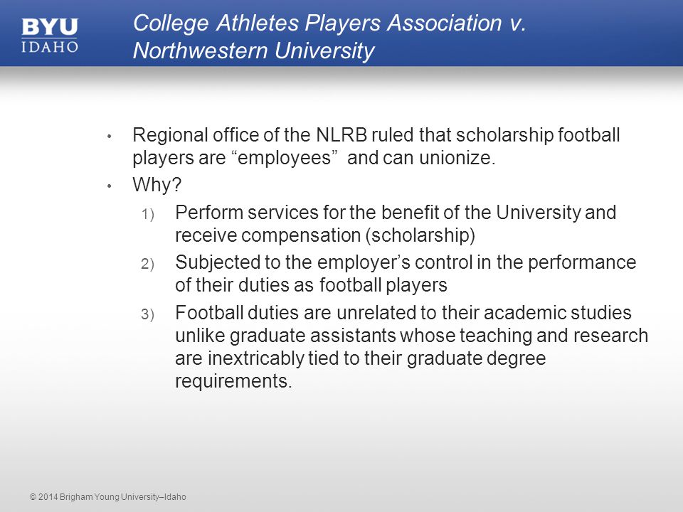 © 2014 Brigham Young University–Idaho Regional office of the NLRB ruled that scholarship football players are employees and can unionize.