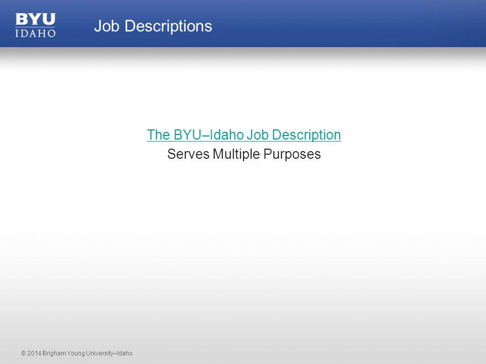 © 2014 Brigham Young University–Idaho The BYU–Idaho Job Description Serves Multiple Purposes Job Descriptions