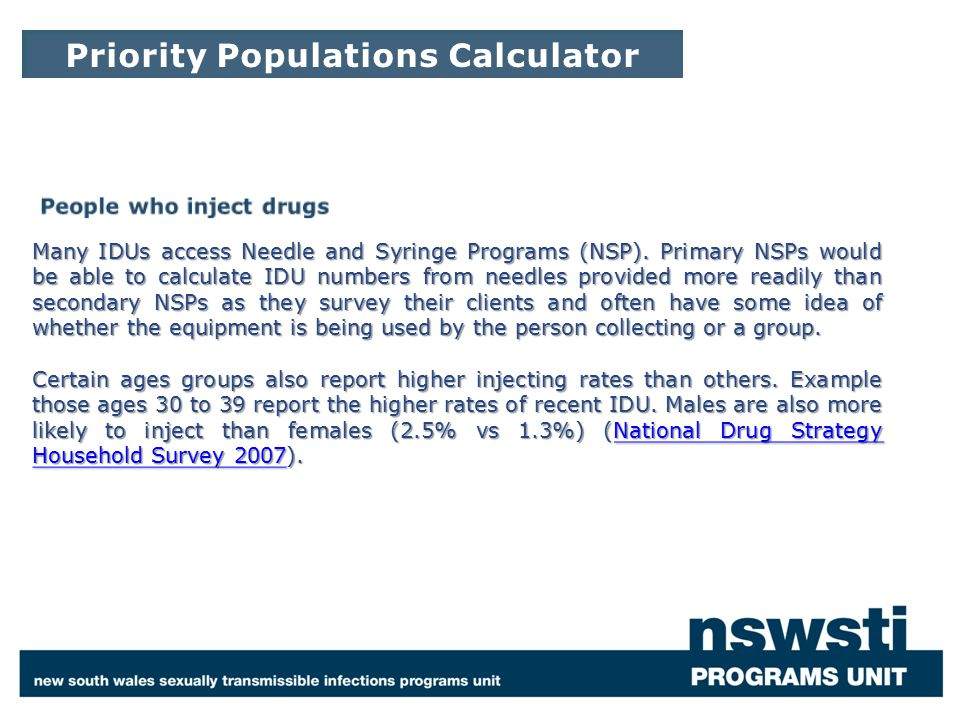 Many IDUs access Needle and Syringe Programs (NSP). Primary NSPs would be able to calculate IDU numbers from needles provided more readily than second