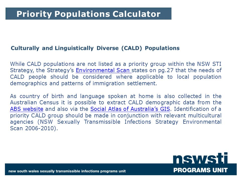 While CALD populations are not listed as a priority group within the NSW STI Strategy, the Strategy's Environmental Scan states on pg.27 that the need