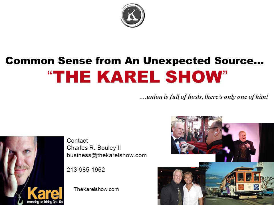Common Sense from An Unexpected Source… THE KAREL SHOW Contact Charles R.