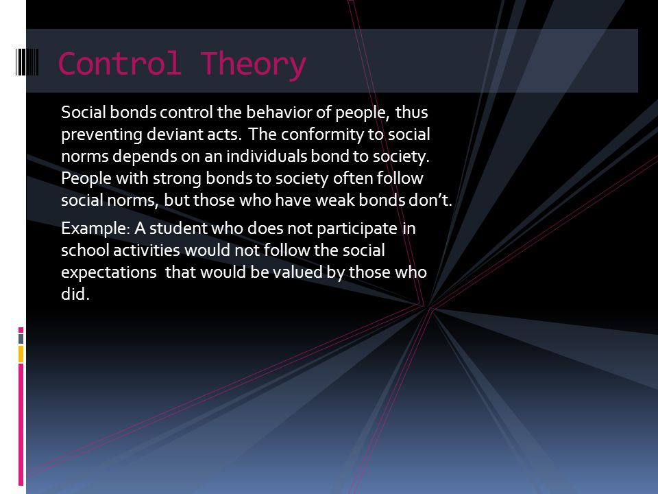 Social bonds control the behavior of people, thus preventing deviant acts.