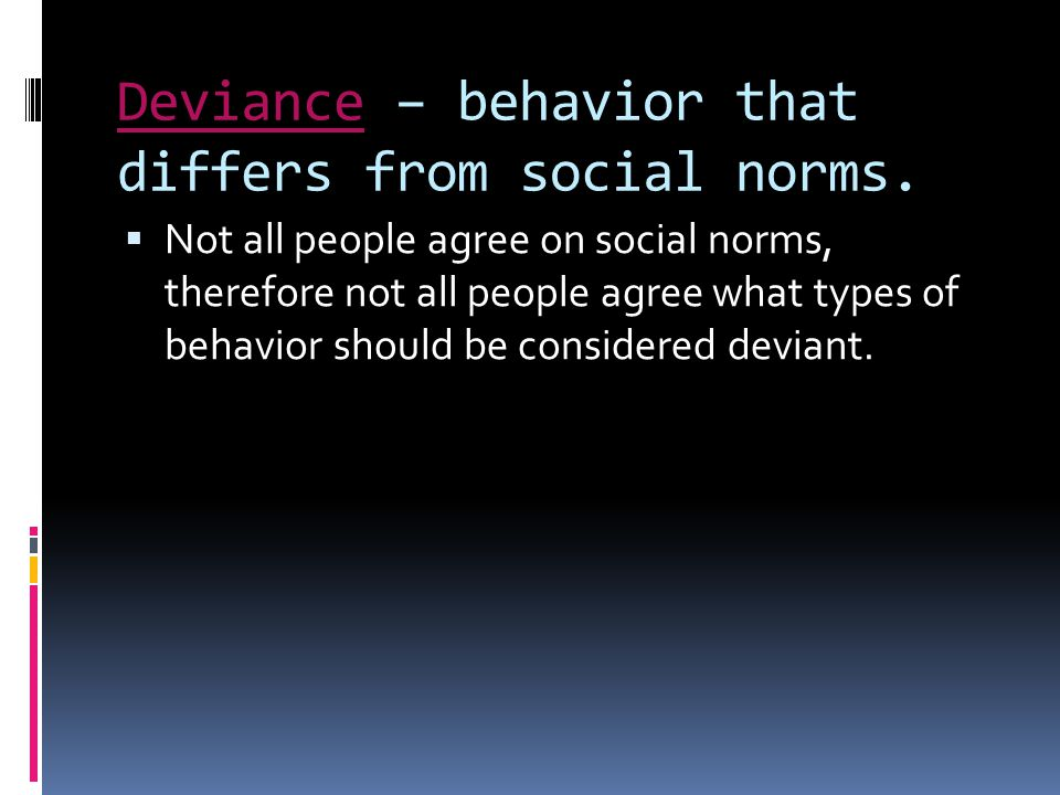 Thinking about deviant behavior Think about behaviors that your parents might have thought to be deviant when they were younger.
