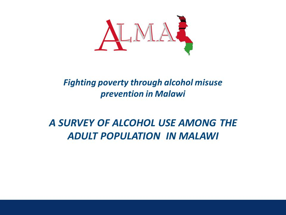 Fighting poverty through alcohol misuse prevention in Malawi A SURVEY OF ALCOHOL USE AMONG THE ADULT POPULATION IN MALAWI