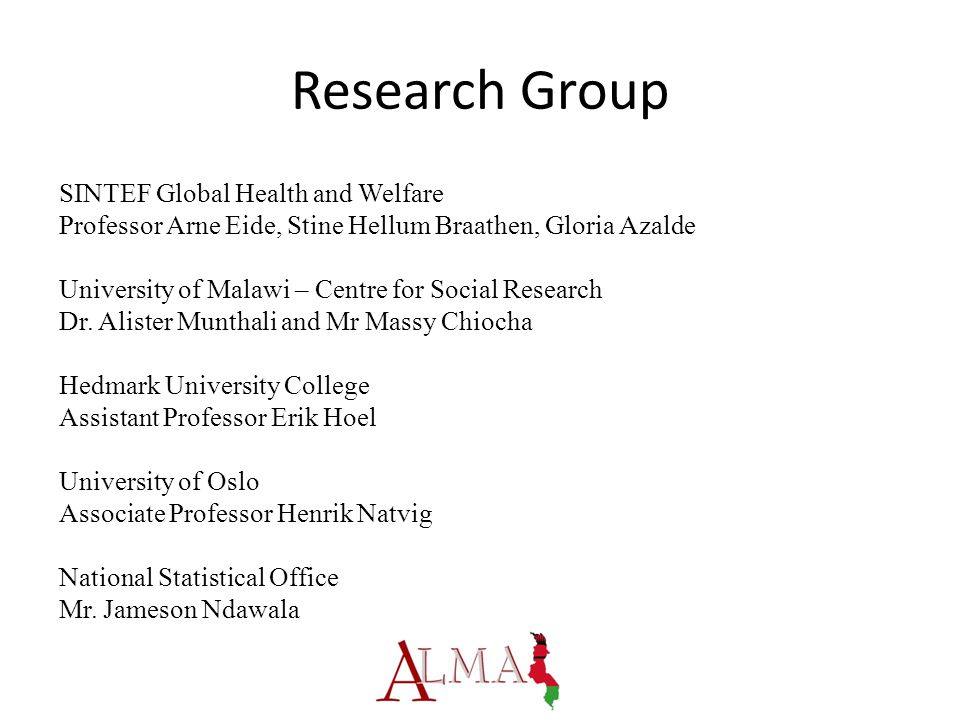 Research Group SINTEF Global Health and Welfare Professor Arne Eide, Stine Hellum Braathen, Gloria Azalde University of Malawi – Centre for Social Research Dr.