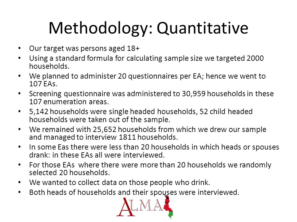 Methodology: Quantitative Our target was persons aged 18+ Using a standard formula for calculating sample size we targeted 2000 households.