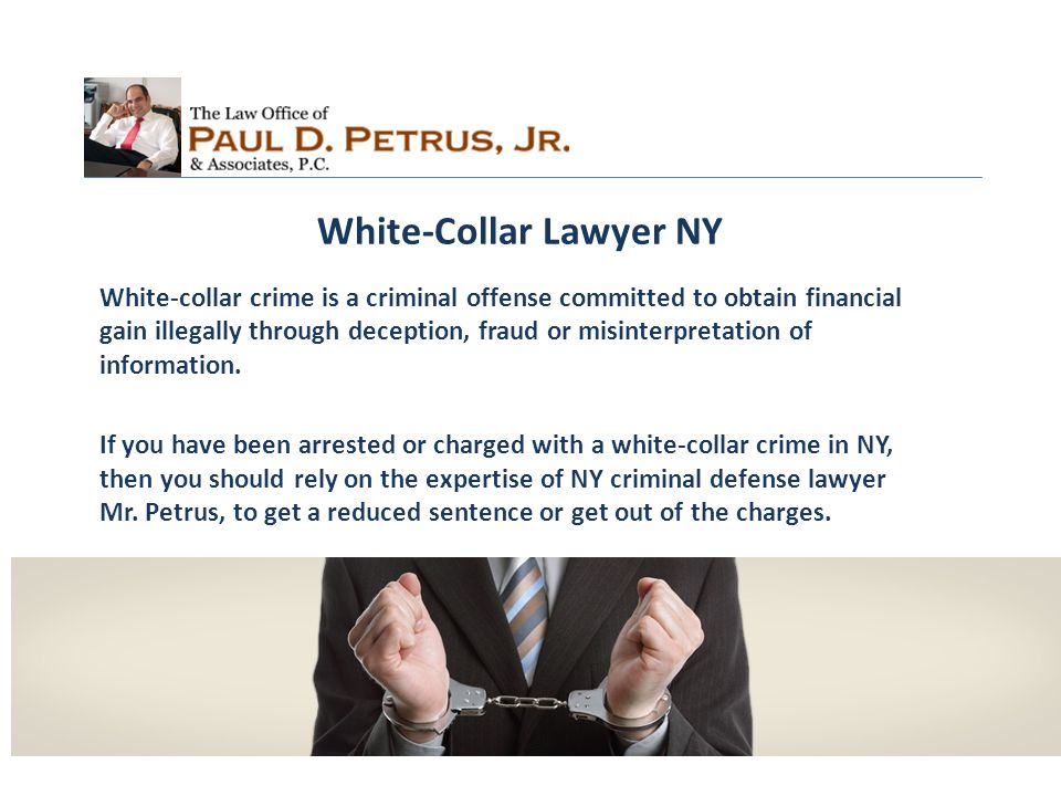 White-Collar Lawyer NY White-collar crime is a criminal offense committed to obtain financial gain illegally through deception, fraud or misinterpretation of information.