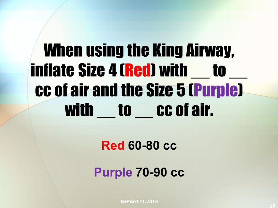 When using the King Airway, inflate Size 4 (Red) with __ to __ cc of air and the Size 5 (Purple) with __ to __ cc of air.