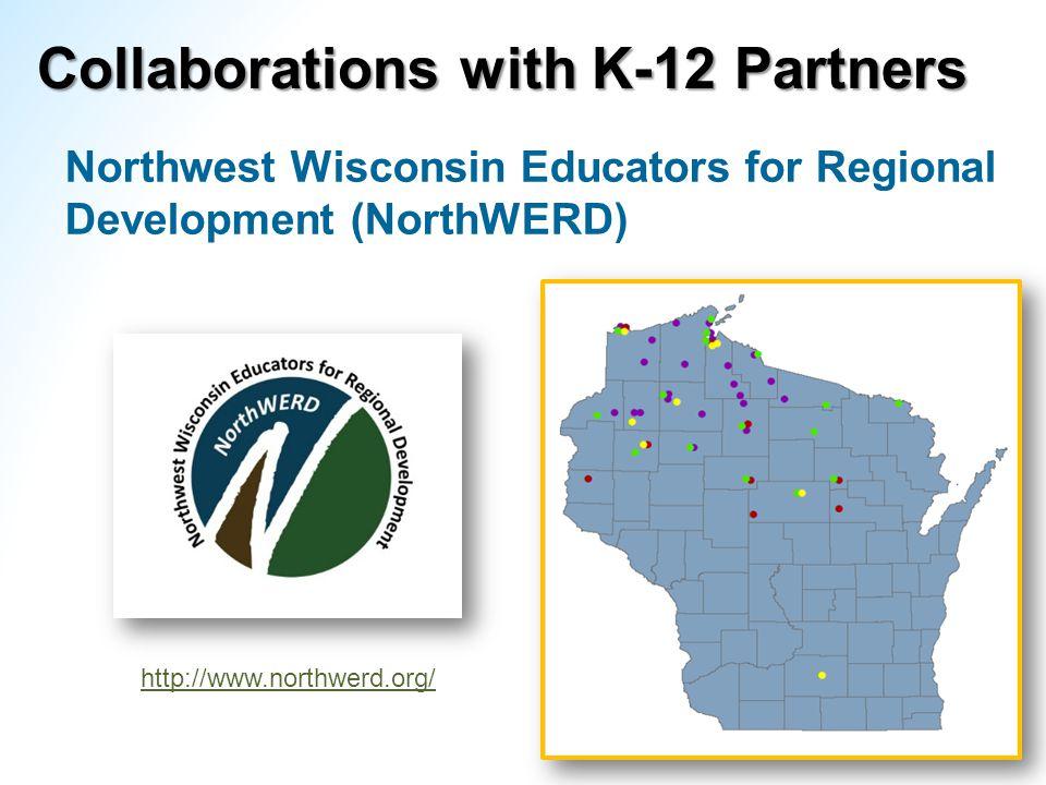 Collaborations with K-12 Partners Northwest Wisconsin Educators for Regional Development (NorthWERD) http://www.northwerd.org/