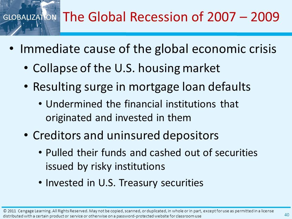 GLOBALIZATION The Global Recession of 2007 – 2009 Immediate cause of the global economic crisis Collapse of the U.S.