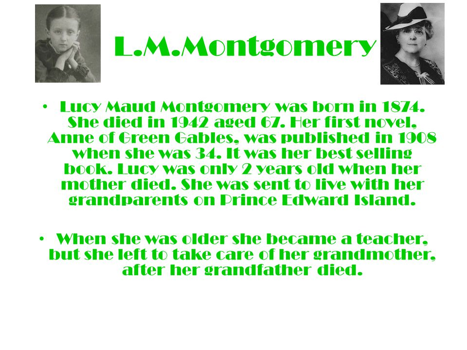 L.M.Montgomery Lucy Maud Montgomery was born in 1874.