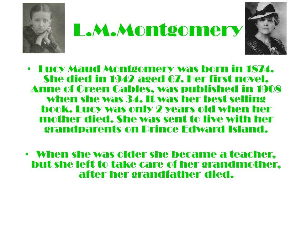 L.M.Montgomery Lucy Maud Montgomery was born in 1874.