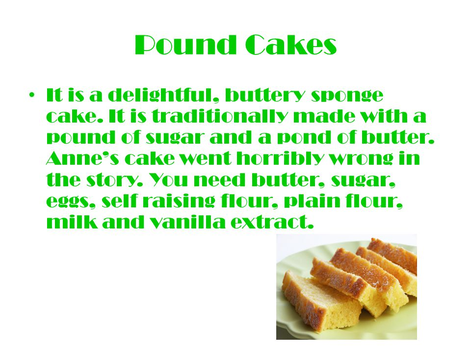 Pound Cakes It is a delightful, buttery sponge cake.