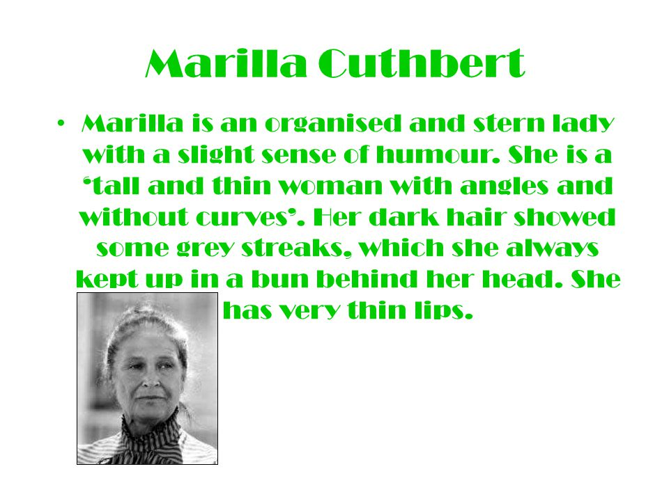 Mathew Cuthbert Mathew is a shy man, who sometimes relies on his wife, Marilla.